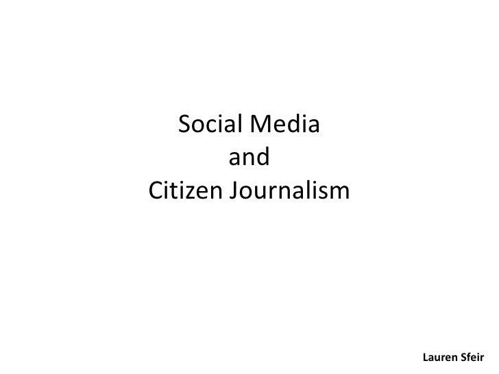 Social Media        andCitizen Journalism                     Lauren Sfeir
