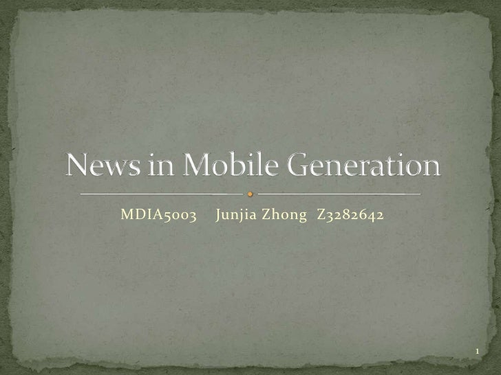 MDIA5003    JunjiaZhong  Z3282642 <br />News in Mobile Generation<br />1<br />