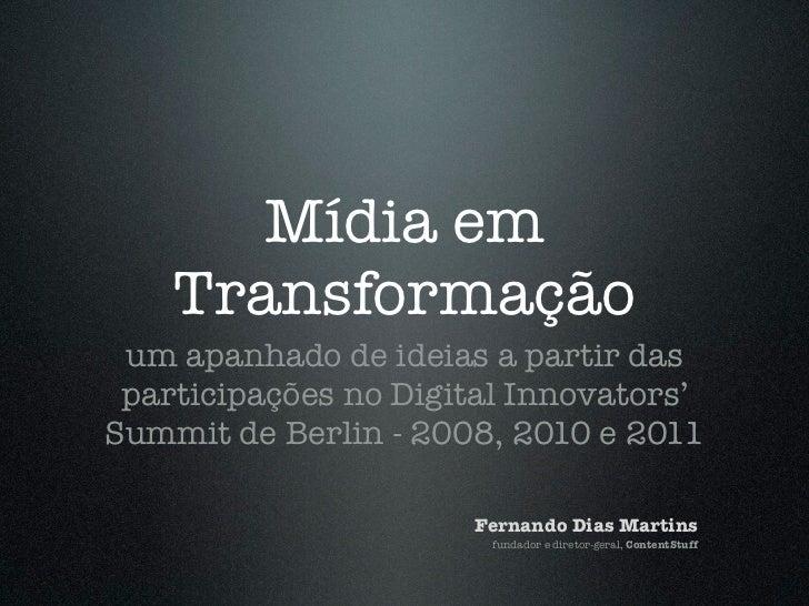 Mídia em    Transformação um apanhado de ideias a partir das participações no Digital Innovators'Summit de Berlin - 2008, ...
