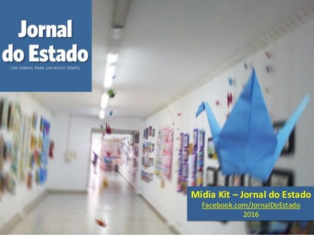 Mídia Kit – Jornal do Estado Facebook.com/JornalDoEstado 2016
