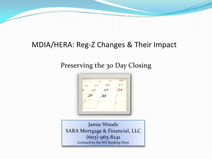MDIA/HERA: Reg-Z Changes & Their Impact<br />Preserving the 30 Day Closing<br />Jamie Woods<br />SARA Mortgage & Financial...