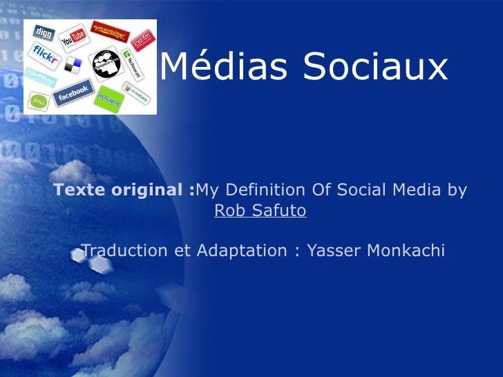 Texte original : My Definition Of Social Media by  Rob Safuto  Traduction et Adaptation  :  Yasser  Monkachi