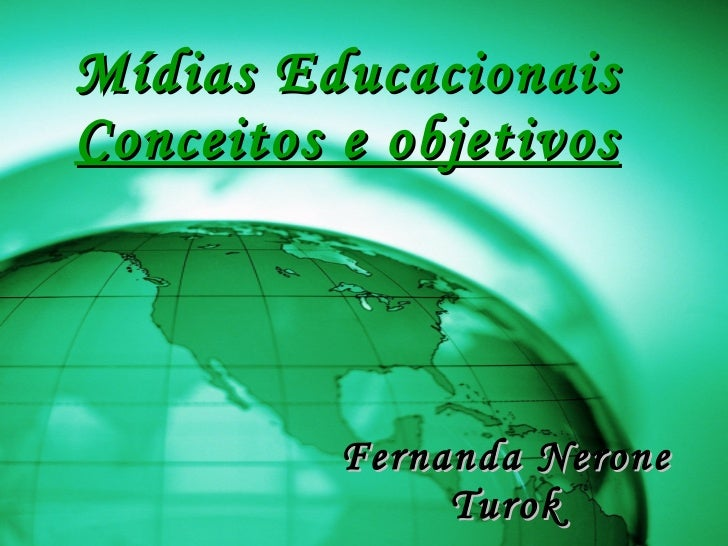 Mídias Educacionais Conceitos e objetivos Fernanda Nerone Turok