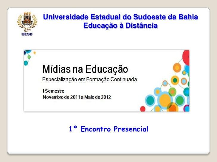 Universidade Estadual do Sudoeste da Bahia           Educação à Distância      1º Encontro Presencial