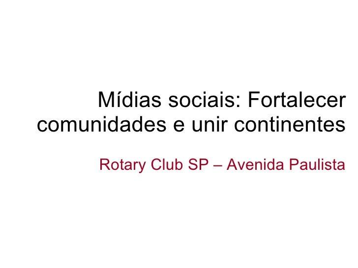 Mídias sociais: Fortalecer comunidades e unir continentes Rotary Club SP – Avenida Paulista