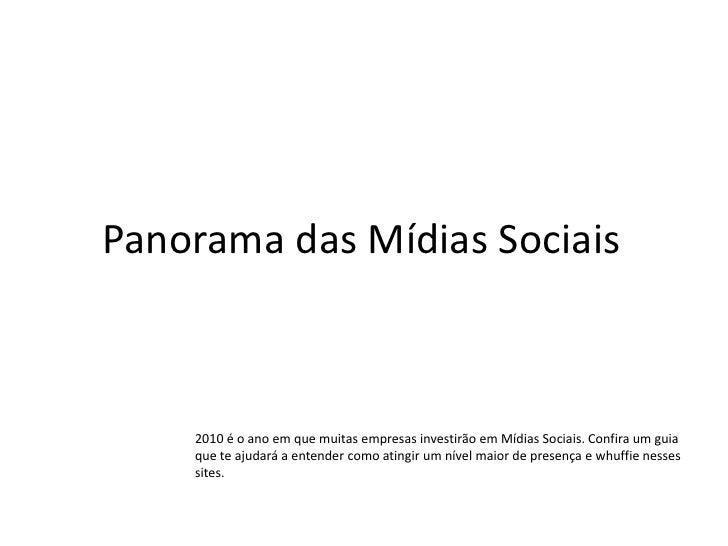 Panorama das Mídias Sociais<br />2010 é o ano em que muitas empresas investirão em Mídias Sociais. Confira um guia que te ...