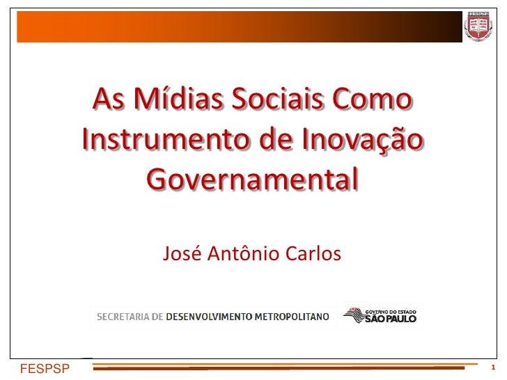 As Mídias Sociais Como         Instrumento de Inovação              Governamental              José Antônio Carlos        ...