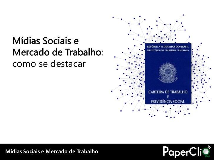 Mídias Sociais e   Mercado de Trabalho:   como se destacar     Mídias Sociais e Mercado de Trabalho