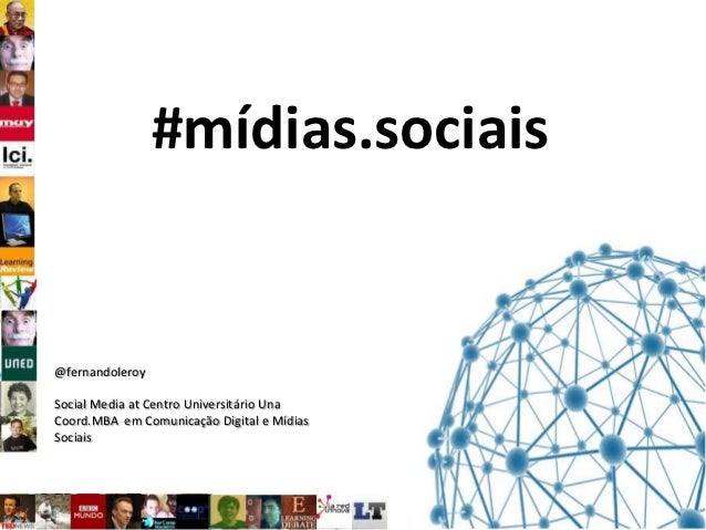 #mídias.sociais@fernandoleroySocial Media at Centro Universitário UnaCoord.MBA em Comunicação Digital e MídiasSociais