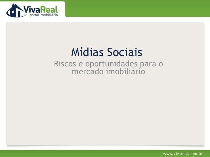 MídiasSociais<br />Riscos e oportunidades para o mercado imobiliário<br />www.vivareal.com.br<br />
