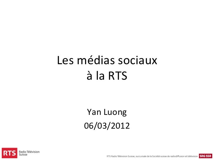 Les médias sociaux     à la RTS     Yan Luong    06/03/2012
