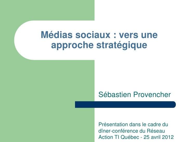 Médias sociaux : vers une approche stratégique            Sébastien Provencher            Présentation dans le cadre du   ...