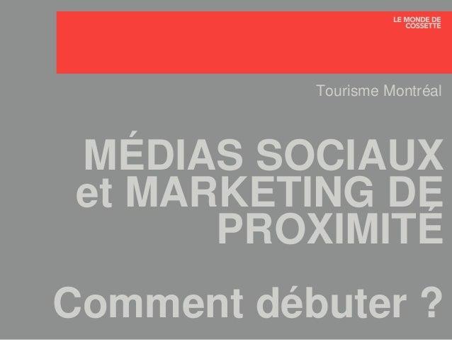 MÉDIAS SOCIAUX et MARKETING DE PROXIMITÉ Comment débuter ? Tourisme Montréal