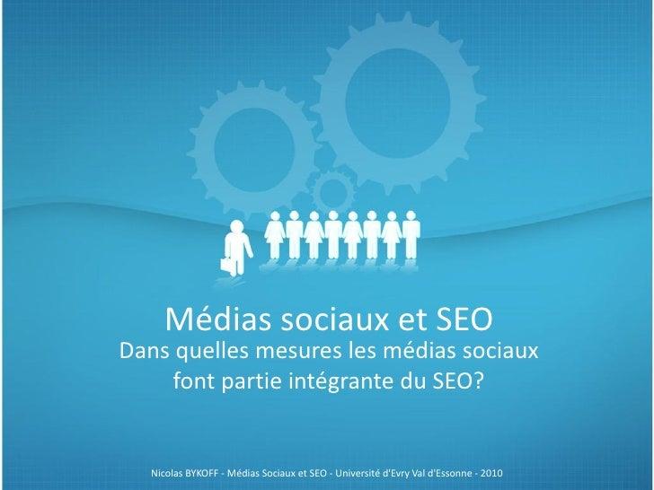 Médias sociaux et SEO Dans quelles mesures les médias sociaux      font partie intégrante du SEO?     Nicolas BYKOFF - Méd...