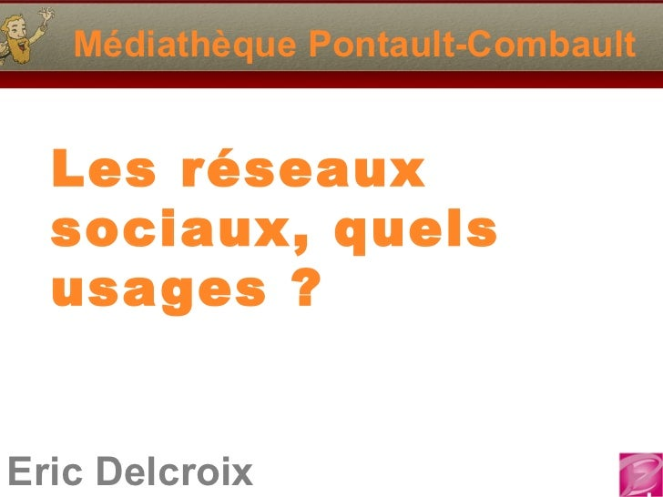 Médiathèque Pontault-Combault  Les réseaux  sociaux, quels  usa ges ?Eric Delcroix