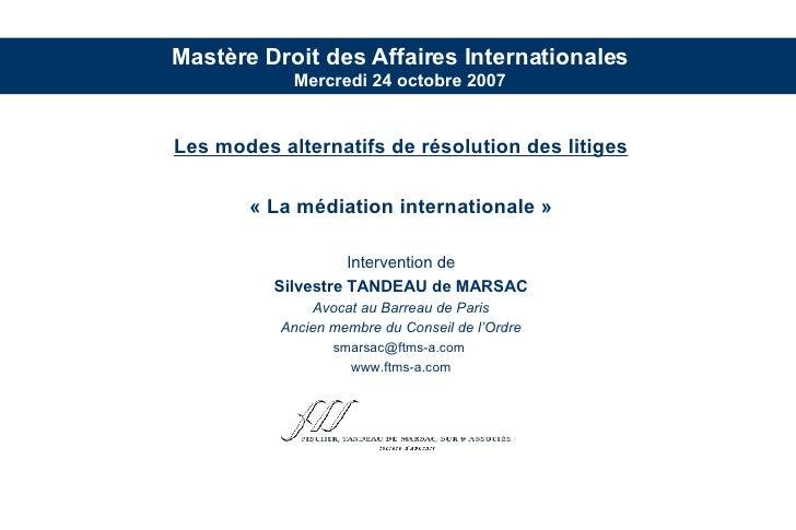 <ul><li>Les modes alternatifs de résolution des litiges </li></ul><ul><li>«La médiation internationale» </li></ul><ul><l...