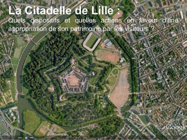 La Citadelle de Lille :Quels dispositifs et quelles actions en faveur duneappropriation de son patrimoine par les visiteur...