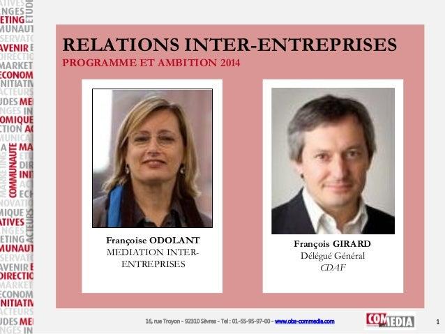 RELATIONS INTER-ENTREPRISES PROGRAMME ET AMBITION 2014  Françoise ODOLANT MEDIATION INTERENTREPRISES  François GIRARD Délé...