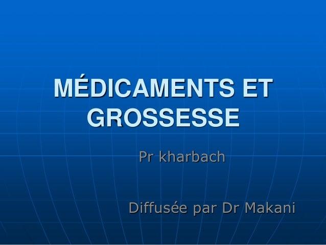 MÉDICAMENTS ET GROSSESSE Diffusée par Dr Makani Pr kharbach