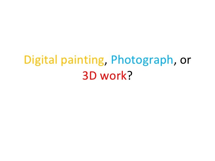 Digital painting ,  Photograph , or  3D work ?