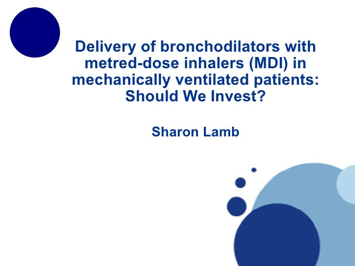 Delivery of bronchodilators with metred-dose inhalers (MDI) in mechanically ventilated patients: Should We Invest? Sharon ...