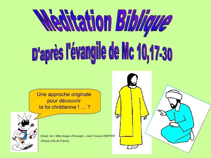 D'après l'évangile de Mc 10,17-30 Méditation Biblique Une approche originale  pour découvrir  la foi chrétienne ! … ? Extr...