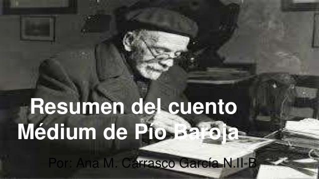 Resumen del cuento Médium de Pío Baroja Por: Ana M. Carrasco García N.II-B