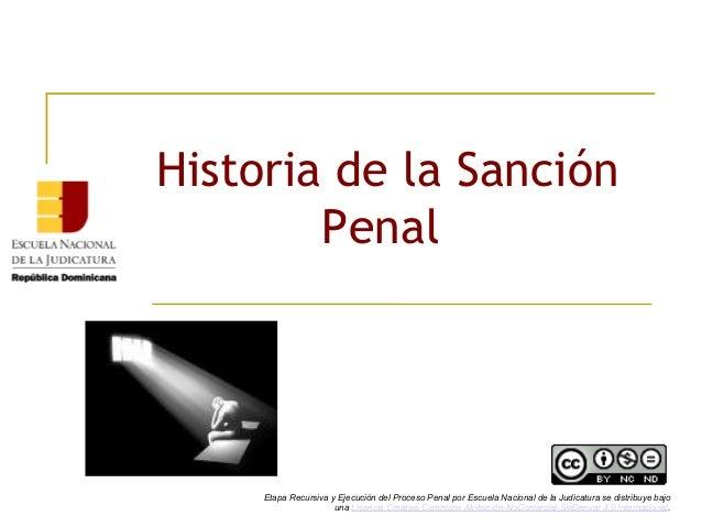 Historia de la Sanción Penal Etapa Recursiva y Ejecución del Proceso Penal por Escuela Nacional de la Judicatura se distri...