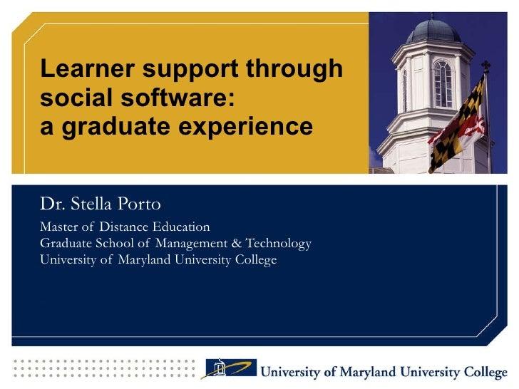 Learner support through  social software:  a graduate experience Dr. Stella Porto Master of Distance Education Graduate Sc...