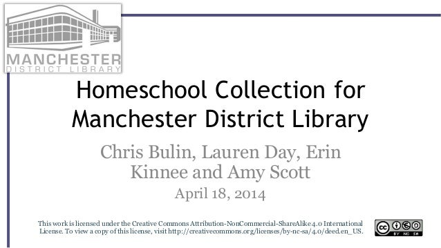 Homeschool Collection for Manchester District Library Chris Bulin, Lauren Day, Erin Kinnee and Amy Scott April 18, 2014 Th...