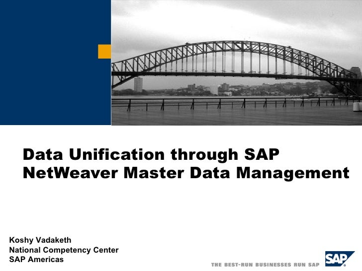 Data Unification through SAP NetWeaver Master Data Management   Koshy Vadaketh National Competency Center SAP Americas