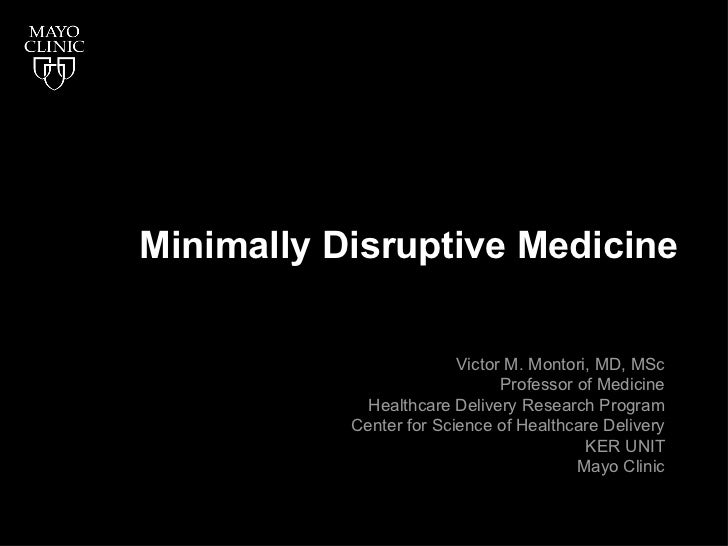 Minimally Disruptive Medicine                         Victor M. Montori, MD, MSc                               Professor o...