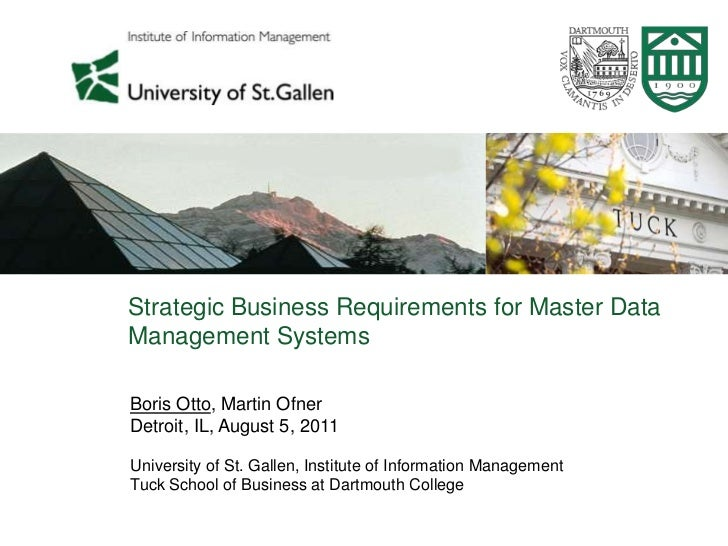 Strategic Business Requirements for Master DataManagement SystemsBoris Otto, Martin OfnerDetroit, IL, August 5, 2011Univer...