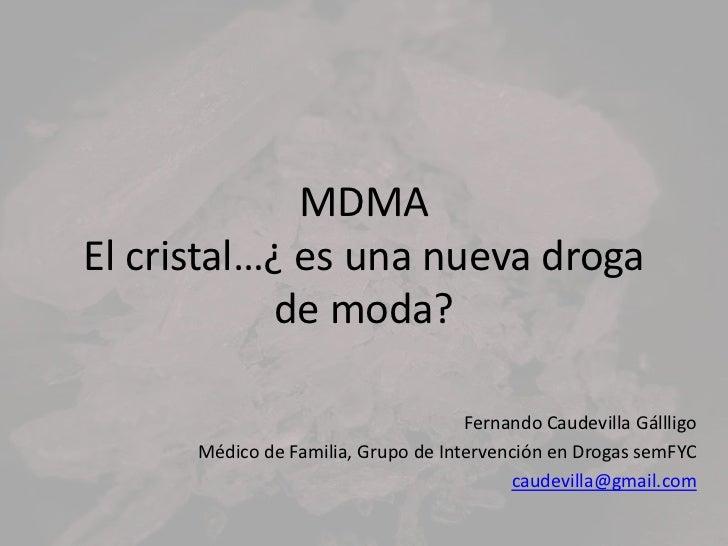MDMAEl cristal…¿ es una nueva droga            de moda?                                     Fernando Caudevilla Gállligo  ...