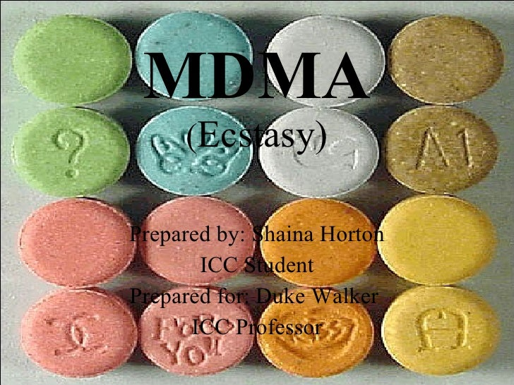 MDMA      (Ecstasy)  Prepared by: Shaina Horton        ICC Student Prepared for: Duke Walker       ICC Professor
