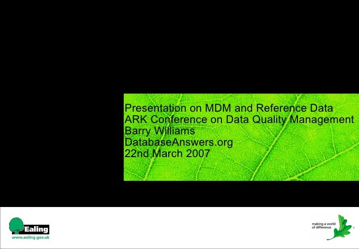 Presentation on MDM and Reference Data  ARK Conference on Data Quality Management  Barry Williams  DatabaseAnswers.org 22n...