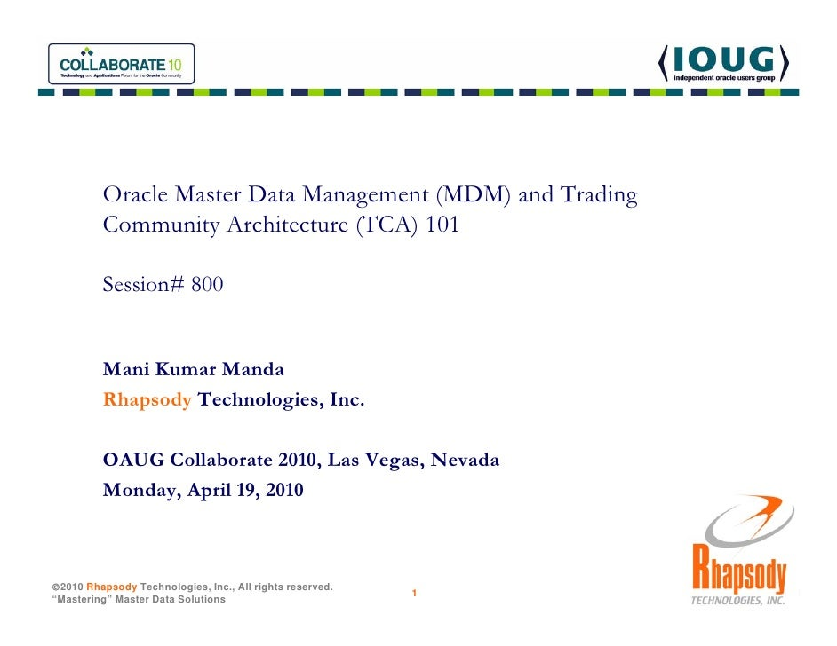 Oracle Master Data Management (MDM) and Trading          Community Architecture (TCA) 101           Session# 800          ...