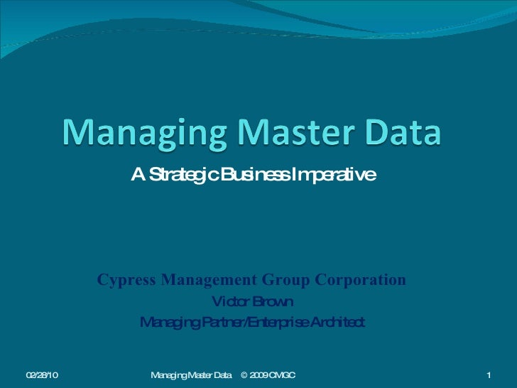 A Strategic Business Imperative Cypress Management Group Corporation Victor Brown Managing Partner/Enterprise Architect 02...