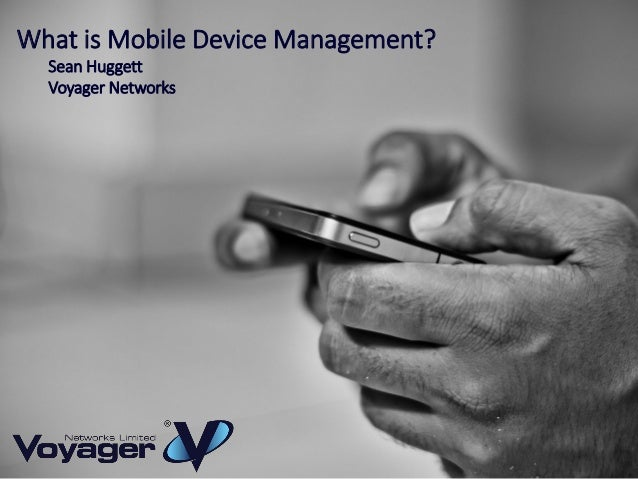 What is Mobile Device Management?   Voyager Networks