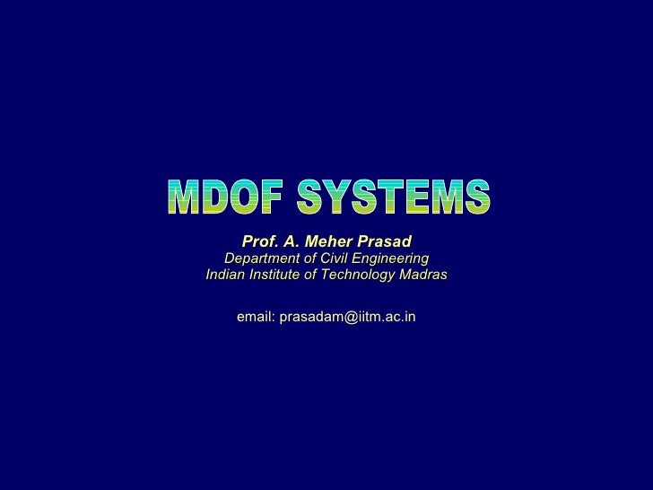 MDOF SYSTEMS Prof. A. Meher Prasad Department of Civil Engineering Indian Institute of Technology Madras email: prasadam@i...