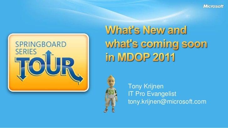 What's New and what's coming soonin MDOP 2011<br />Tony Krijnen<br />IT Pro Evangelist<br />tony.krijnen@microsoft.com<br />
