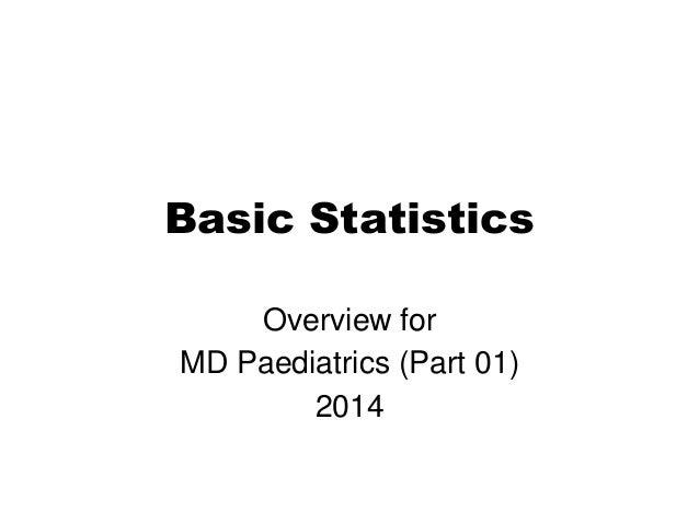 MD Paediatrics (Part 1) - Overview of Basic Statistics