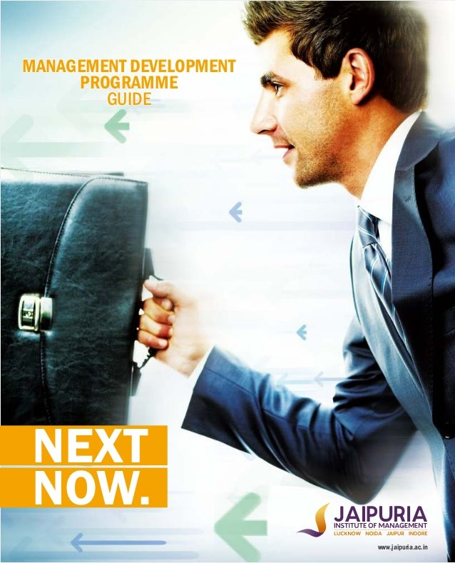 NEXT NOW. MANAGEMENT DEVELOPMENT PROGRAMME GUIDE www.jaipuria.ac.in