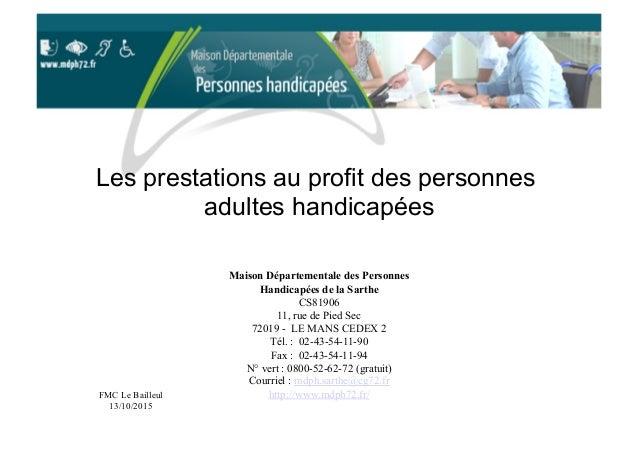 Les prestations au profit des personnes adultes handicapées Maison Départementale des Personnes Handicapées de la Sarthe C...