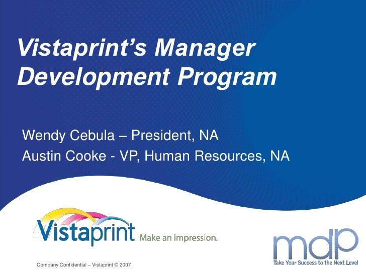 Vistaprint's Manager Development Program<br />Wendy Cebula – President, NA<br />Austin Cooke - VP, Human Resources, NA <br...
