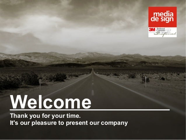 Welcome Thank you for your time. It's our pleasure to present our company