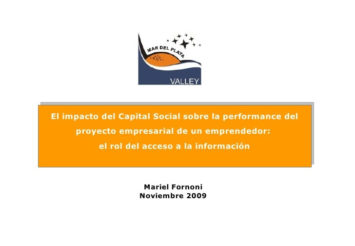 Mariel Fornoni Noviembre 2009 El impacto del Capital Social sobre la performance del proyecto empresarial de un emprendedo...