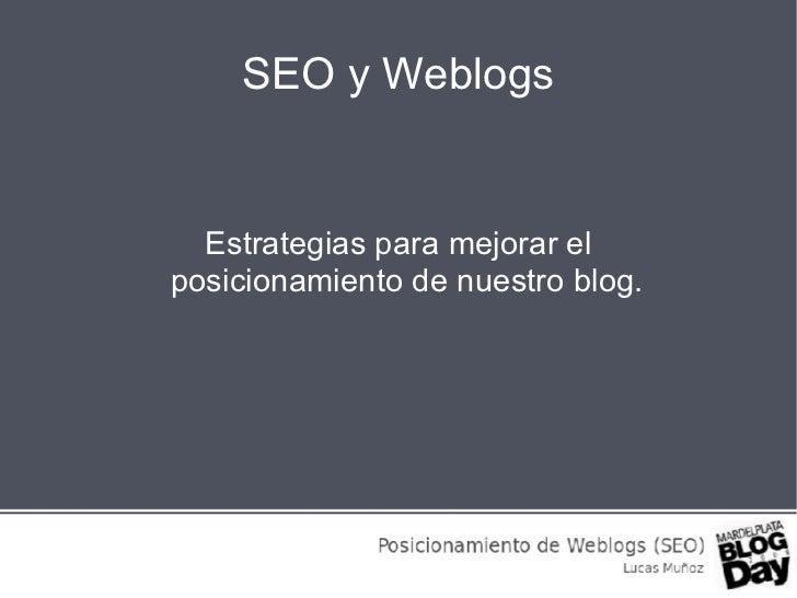 SEO y Weblogs Estrategias para mejorar el posicionamiento de nuestro blog.