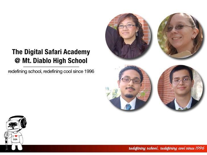 The Digital Safari Academy    @ Mt. Diablo High School redefining school, redefining cool since 1996