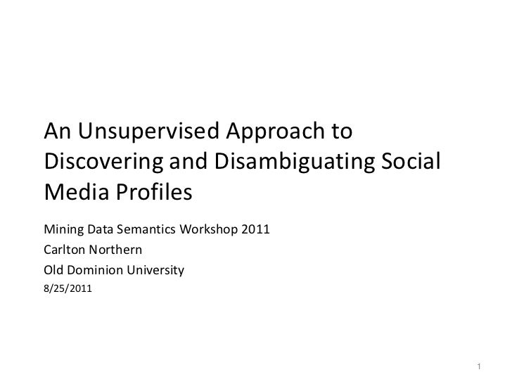 An Unsupervised Approach to Discovering and Disambiguating Social Media Profiles<br />Mining Data Semantics Workshop 2011<...